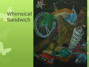 Whimsical Sandwich Begin to brainstorm items you like