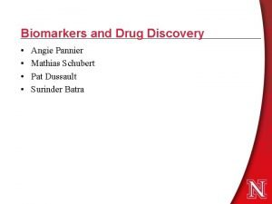 Biomarkers and Drug Discovery Angie Pannier Mathias Schubert