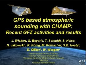 GPS based atmospheric sounding with CHAMP Recent GFZ