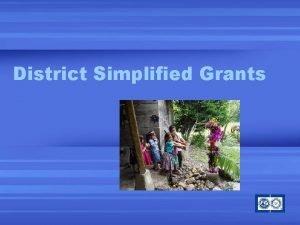 District Simplified Grants District Simplified Grants Utilize a