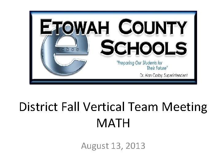 District Fall Vertical Team Meeting MATH August 13