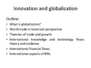 Innovation and globalization Outline What is globalization World