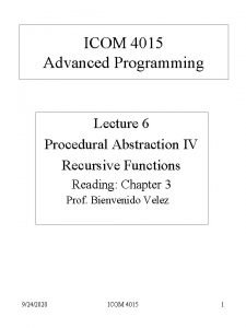 ICOM 4015 Advanced Programming Lecture 6 Procedural Abstraction