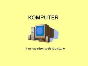 KOMPUTER i inne urzdzenia elektroniczne Spis treci Schemat