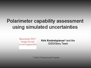 Polarimeter capability assessment using simulated uncertainties Kirk Knobelspiesse