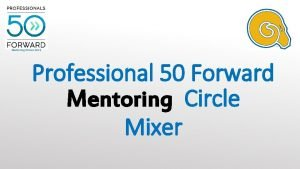 Mentoring Circles 2019 Professional 50 Forward Mentoring Circle