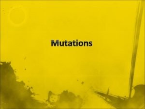 Mutations What Are Mutations n Changes in the
