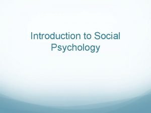 Introduction to Social Psychology What is social psychology