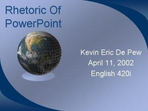 Rhetoric Of Power Point Kevin Eric De Pew
