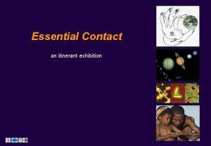 Essential Contact an itinerant exhibition THE IDEA Essential
