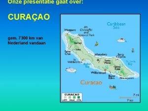 Onze presentatie gaat over CURAAO gem 7300 km