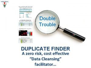 Double Trouble DUPLICATE FINDER A zero risk cost