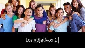 Los adjetivos 2 Repaso To make words plural