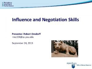 Influence and Negotiation Skills Presenter Robert Orndorff rmo