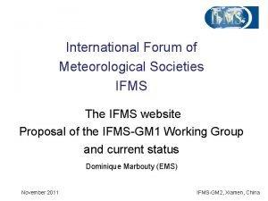 International Forum of Meteorological Societies IFMS The IFMS