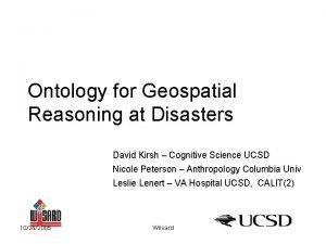 Ontology for Geospatial Reasoning at Disasters David Kirsh