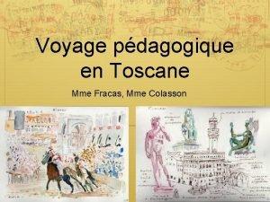 Voyage pdagogique en Toscane Mme Fracas Mme Colasson
