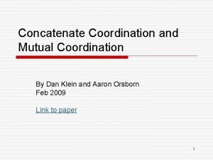 Concatenate Coordination and Mutual Coordination By Dan Klein