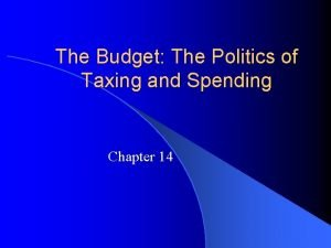 The Budget The Politics of Taxing and Spending