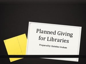 Planned Giv ing for Librarie s Prepared by