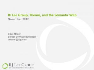 RJ Lee Group Themis and the Semantic Web