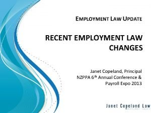 EMPLOYMENT LAW UPDATE RECENT EMPLOYMENT LAW CHANGES Janet