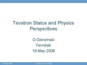 Tevatron Status and Physics Perspectives D Glenzinski Fermilab