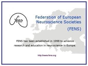 Federation of European Neuroscience Societies FENS FENS has