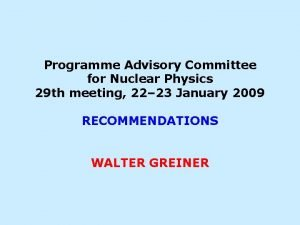 Programme Advisory Committee for Nuclear Physics 29 th