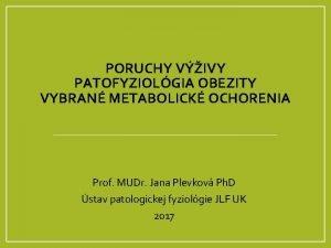 PORUCHY VIVY PATOFYZIOLGIA OBEZITY VYBRAN METABOLICK OCHORENIA Prof