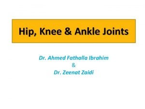 Hip Knee Ankle Joints Dr Ahmed Fathalla Ibrahim