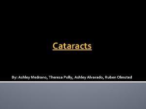 Cataracts By Ashley Medrano Theresa Polly Ashley Alvarado