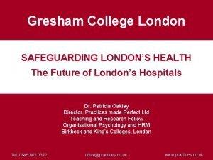 Gresham College London SAFEGUARDING LONDONS HEALTH The Future