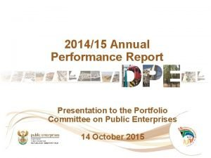 201415 Annual Performance Report Presentation to the Portfolio