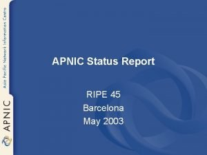 APNIC Status Report RIPE 45 Barcelona May 2003