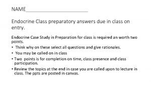 NAME Endocrine Class preparatory answers due in class