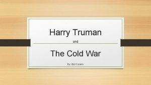 Harry Truman and The Cold War By Itzel