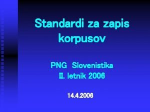 Standardi za zapis korpusov PNG Slovenistika II letnik