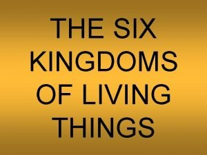 THE SIX KINGDOMS OF LIVING THINGS Part 1