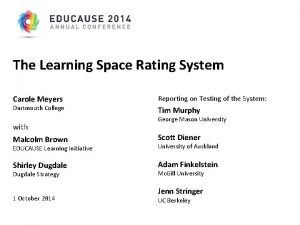 The Learning Space Rating System Carole Meyers Dartmouth