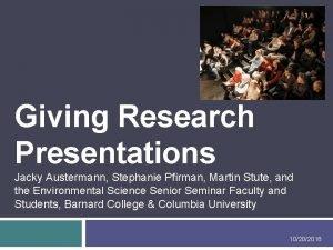 1 Giving Research Presentations Jacky Austermann Stephanie Pfirman
