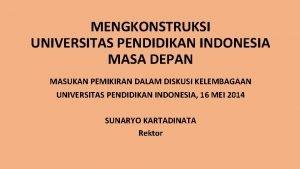 MENGKONSTRUKSI UNIVERSITAS PENDIDIKAN INDONESIA MASA DEPAN MASUKAN PEMIKIRAN