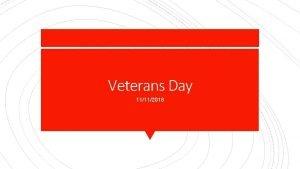Veterans Day 11112018 Veterans Day originated as Armistice