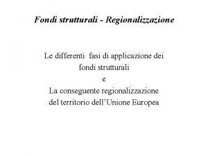 Fondi strutturali Regionalizzazione Le differenti fasi di applicazione
