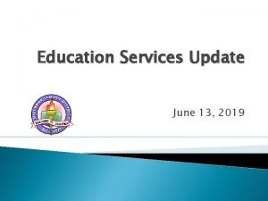 Education Services Update June 13 2019 2019 2020