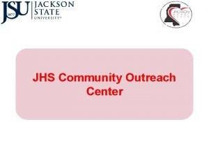 JHS Community Outreach Center Jackson Heart Study Community
