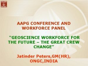 AAPG CONFERENCE AND WORKFORCE PANEL GEOSCIENCE WORKFORCE FOR