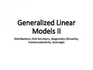 Generalized Linear Models II Distributions link functions diagnostics