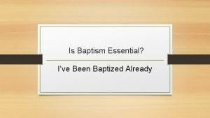 Is Baptism Essential Ive Been Baptized Already Is