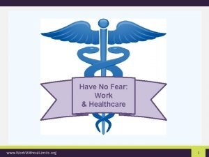 Have No Fear Work Healthcare www Work Without